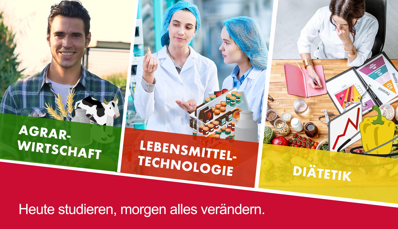 Agrarwirtschaft / Lebensmitteltechnologie / Diätetik - Heute studieren, morgen alles verändern.